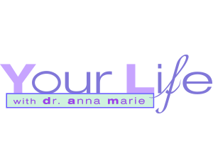 Your Life w/ Dr. Anna Marie